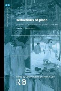 Seductions of Place: Geographical Perspectives on Globalization and Touristed Landscapes - Alan A. Lew - cover