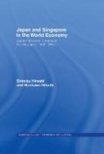 Japan and Singapore in the World Economy: Japan's Economic Advance into Singapore 1870-1965 - Hitoshi Hirakawa,Hiroshi Shimizu - cover