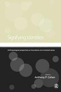 Signifying Identities: Anthropological Perspectives on Boundaries and Contested Identities - cover