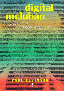 Digital McLuhan: A Guide to the Information Millennium - Paul Levinson - cover