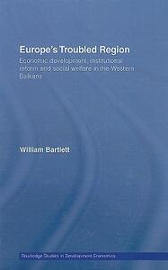 Europe's Troubled Region: Economic Development, Institutional Reform, and Social Welfare in the Western Balkans - William Bartlett - cover
