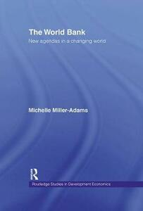 The World Bank: New Agendas in a Changing World - Michelle Miller-Adams - cover