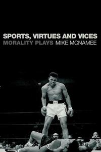 Sports, Virtues and Vices: Morality Plays - Mike McNamee - cover