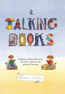 Talking Books: Children's Authors Talk About the Craft, Creativity and Process of Writing - James Carter - cover