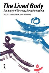 The Lived Body: Sociological Themes, Embodied Issues - Gillian A. Bendelow,Simon J. Williams - cover