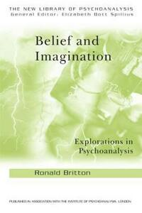 Belief and Imagination: Explorations in Psychoanalysis - Ronald Britton - cover