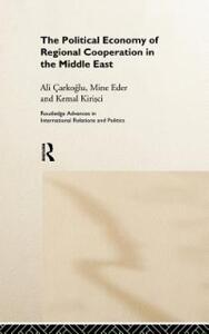 The Political Economy of Regional Cooperation in the Middle East - Ali Carkoglu,Mine Eder,Kemal Kirisci - cover