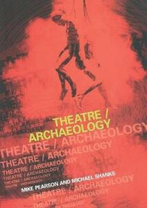 Theatre/Archaeology - Mike Pearson,Michael Shanks - cover