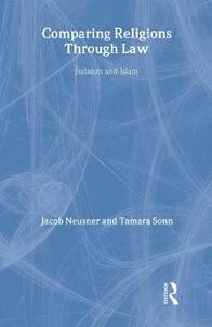Comparing Religions Through Law: Judaism and Islam - Jacob Neusner,Tamara Sonn - cover