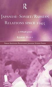Japanese-Soviet/Russian Relations since 1945: A Difficult Peace - Kimie Hara - cover