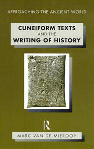 Cuneiform Texts and the Writing of History - Marc van de Mieroop - cover