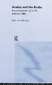 Arabia and the Arabs: From the Bronze Age to the Coming of Islam - Robert G. Hoyland - cover
