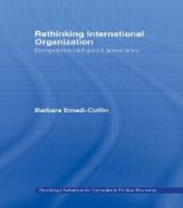 Rethinking International Organisation: Deregulation and Global Governance - Barbara Emadi-Coffin - cover