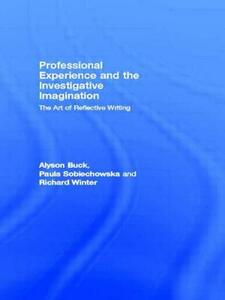 Professional Experience and the Investigative Imagination: The Art of Reflective Writing - Alyson Buck,Paula Sobiechowska,Richard Winter - cover