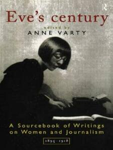 Eve's Century: A Sourcebook of Writings on Women and Journalism 1895-1950 - cover