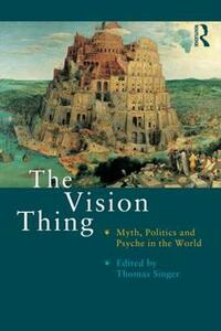The Vision Thing: Myth, Politics and Psyche in the World - Thomas Singer - cover