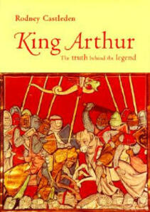 King Arthur: The Truth Behind the Legend - Rodney Castleden - cover