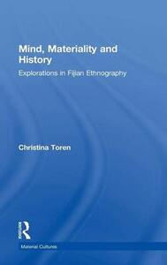 Mind, Materiality and History: Explorations in Fijian Ethnography - Christina Toren - cover