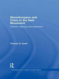 Stormtroopers and Crisis in the Nazi Movement: Activism, Ideology and Dissolution - Thomas D. Grant - cover