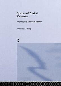 Spaces of Global Cultures: Architecture, Urbanism, Identity - Anthony D. King - cover