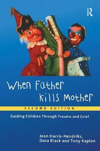When Father Kills Mother: Guiding Children Through Trauma and Grief - Jean Harris-Hendriks,Dora Black,Tony Kaplan - cover