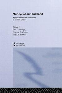 Money, Labour and Land: Approaches to the economics of ancient Greece - cover