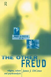 The Other Freud: Religion, Culture and Psychoanalysis - James DiCenso - cover