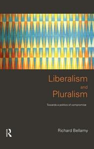 Liberalism and Pluralism: Towards a Politics of Compromise - Richard Bellamy - cover