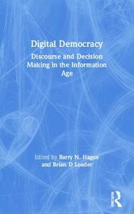 Digital Democracy: Discourse and Decision Making in the Information Age - cover