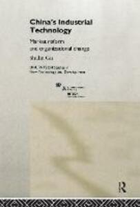 China's Industrial Technology: Market Reform and Organisational Change - Shulin Gu - cover