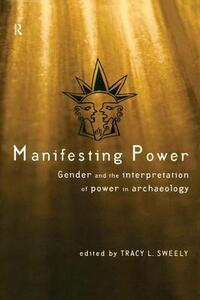 Manifesting Power: Gender and the Interpretation of Power in Archaeology - cover