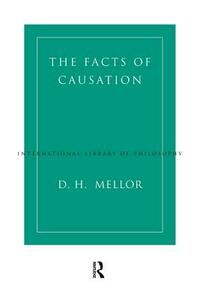 The Facts of Causation - D.H. Mellor,D.H. Mellor - cover