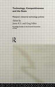 Technology, Competitiveness and the State: Malaysia's Industrial Technology Policies - Greg Felker,K. S. Jomo - cover