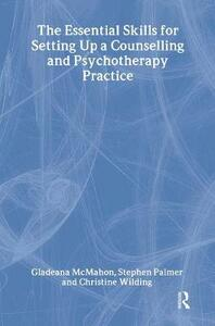 The Essential Skills for Setting Up a Counselling and Psychotherapy Practice - Gladeana McMahon,Stephen Palmer,Christine Wilding - cover