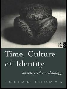 Time, Culture and Identity: An Interpretative Archaeology - Julian Thomas - cover