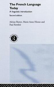 The French Language Today: A Linguistic Introduction - Adrian Battye,Marie-Anne Hintze,Paul Rowlett - cover