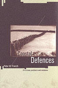 Coastal Defences: Processes, Problems and Solutions - Peter W. French - cover