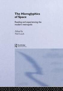 The Hieroglyphics of Space: Reading and Experiencing the Modern Metropolis - cover