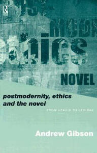 Postmodernity, Ethics and the Novel: From Leavis to Levinas - Andrew Gibson - cover