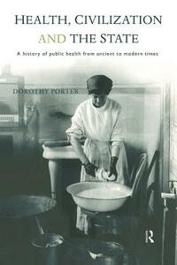 Health, Civilization and the State: A History of Public Health from Ancient to Modern Times - Dorothy Porter - cover