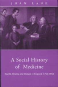 A Social History of Medicine: Health, Healing and Disease in England, 1750-1950 - Joan Lane - cover