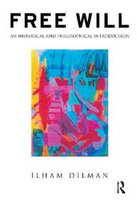 Free Will: An Historical and Philosophical Introduction - Ilham Dilman - cover