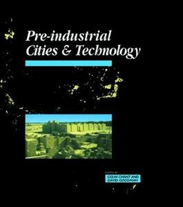 Pre-Industrial Cities and Technology - Colin Chant,David Goodman - cover