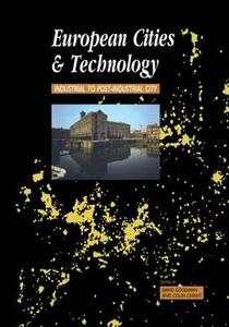 European Cities and Technology: Industrial to Post-Industrial Cities - Colin Chant,David Goodman - cover