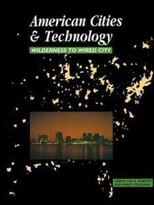 American Cities and Technology: Wilderness to Wired city - Gerrylynn K. Roberts,Philip Steadman - cover