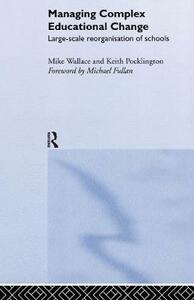 Managing Complex Educational Change: Large Scale Reorganisation of Schools - Keith Pocklington,Michael Wallace - cover