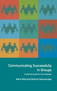 Communicating Successfully in Groups: A Practical Guide for the Workplace - Richard Hammersley,Marie Reid - cover
