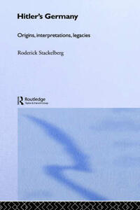 Hitler's Germany: Origins, Interpretations, Legacies - Roderick Stackelberg - cover
