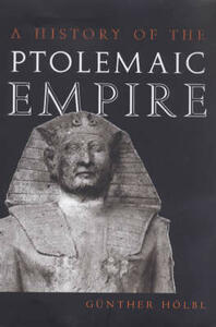 A History of the Ptolemaic Empire - Gunther Hoebl,Gunther Holbl - cover