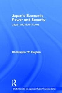 Japan's Economic Power and Security: Japan and North Korea - Christopher W. Hughes - cover